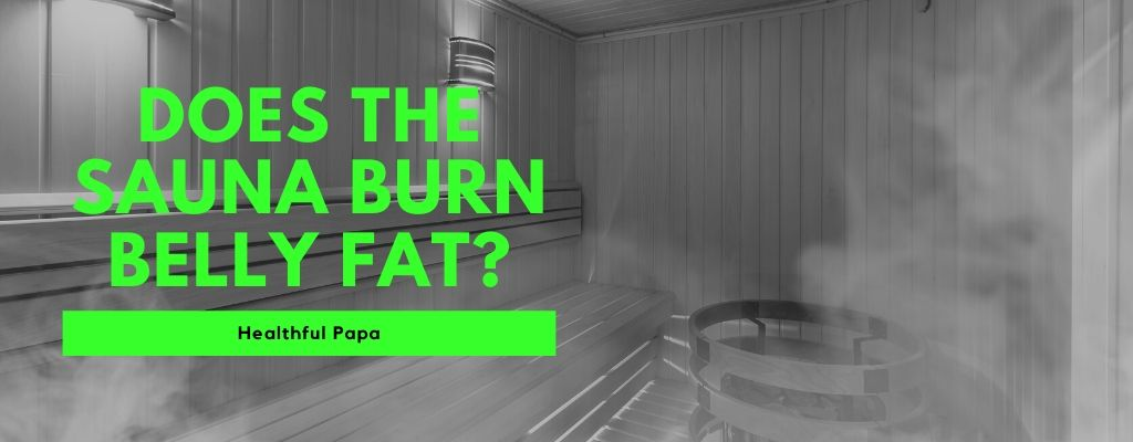 does the sauna burn belly fat