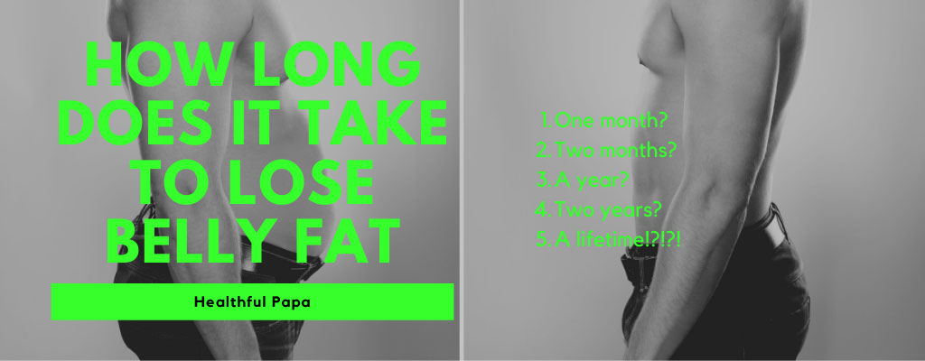 how long does it take to lose belly fat