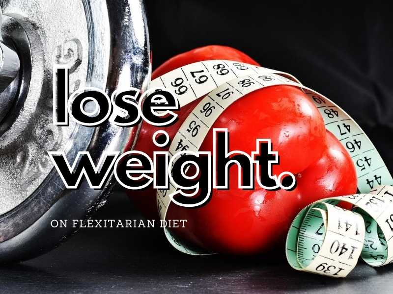 lose weight on the flexitarian diet