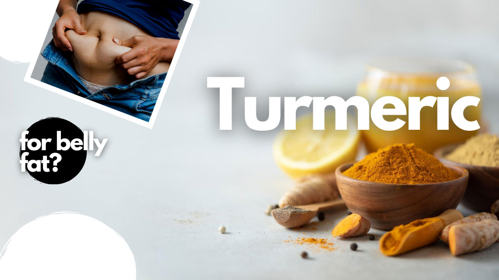 turmeric to reduce belly fat