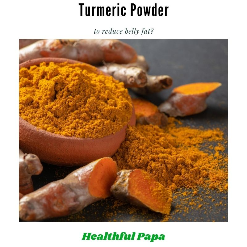 Turmeric powder for belly fat