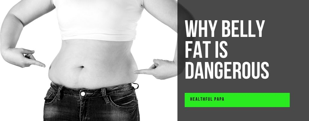 why belly fat is dangerous